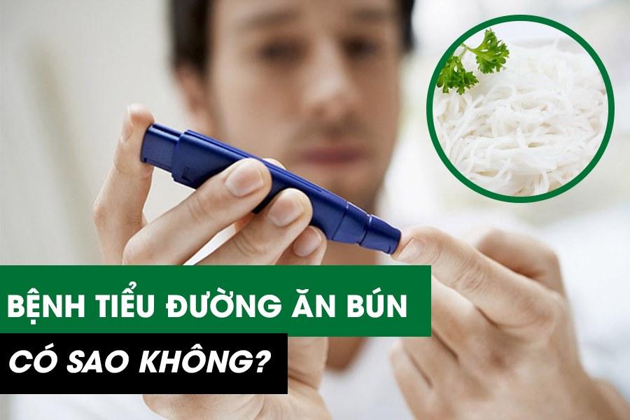 Bệnh tiểu đường ăn bún được không