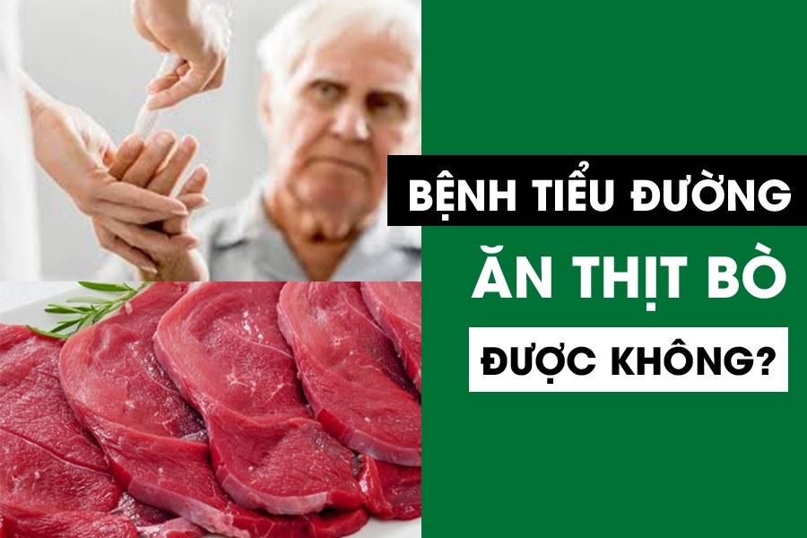 Bệnh tiểu đường ăn thịt bò được không