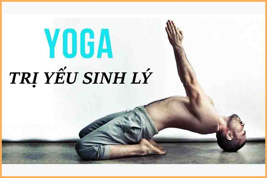 Trị yếu sinh lý bằng Yoga