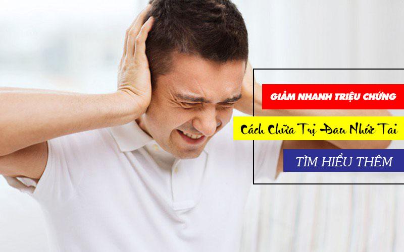 Cách chữa đau nhức tai